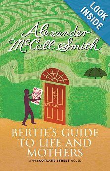 Bertie's Guide to Life and Mothers: A Scotland Street Novel (44 Scotland Street): Alexander McCall Smith