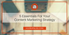 5 Essentials For Your 2016 Content Marketing Strategy - @agorapulse