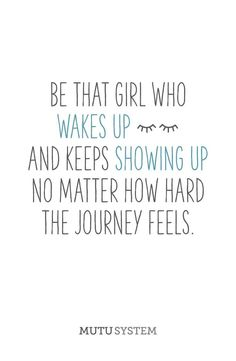 Be that girl who wakes up and keeps showing up no matter how hard the journey fe Good Quotes, Quotes To Live By, Me Quotes, You Got This Quotes, Motivational Quotes For Women, Lyric Quotes, Encouraging Quotes For Women, Inspirational Quotes For Girls, You Ve Got This