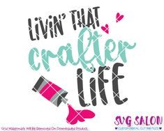 Livin' That Crafter Life SVG Cut File Set in SVG, EPS, DXF, JPEG, and PNG format for use with Cricut, Silhouette, and other compatible cutting machines.