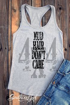 Messy Hair Shirt. Mud Hair Don't Care. Messy Hair. Jeep Hair. Southern Shirts. Country Girl. Jeep Shirt. Muddy Girl. Country Tank Top.
