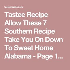 Tastee Recipe Allow These 7 Southern Recipe Take You On Down To Sweet Home Alabama - Page 11 of 15 - Tastee Recipe
