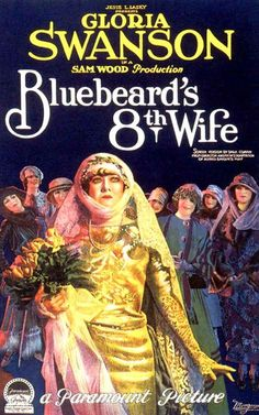 Bluebeard's Eighth Wife (1923) Stars: Gloria Swanson, Huntley Gordon, Charles Greene ~ Director: Sam Wood