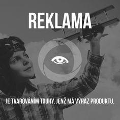 Reklama neprodává výrobek či službu, ale to, co člověk získá – radost, pohodlí, přátelé, svobodu, image atd. Jen po tom mohou naši zákazníci opravdu zatoužit.  www.sabanero.cz #reklama #touha