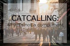 The F-Word Link-Up : Why Catcalling is Not a Compliment What kind of sexism have you experienced in your everyday life? We want to hear it, whether it's unequal pay, street harassment, the belittling of women, or anything else related to feminism, even if it's got nothing to do with everyday sexism!