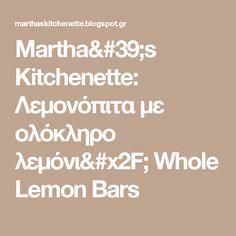 Martha's Kitchenette: Λεμονόπιτα με ολόκληρο λεμόνι/ Whole Lemon Bars