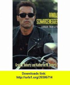 Arnold Schwarzenegger Larger Than Life (9780802782366) Craig A. Doherty, Catherine Doherty, Katherine M. Doherty , ISBN-10: 0802782361  , ISBN-13: 978-0802782366 ,  , tutorials , pdf , ebook , torrent , downloads , rapidshare , filesonic , hotfile , megaupload , fileserve