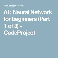 AI : Neural Network for beginners (Part 1 of 3) - CodeProject