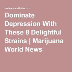 Dominate Depression With These 8 Delightful Strains   Marijuana World News