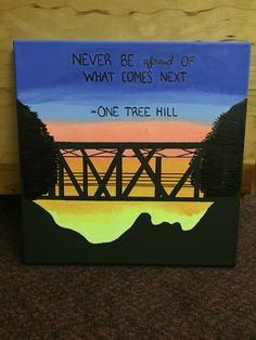 One Tree Hill quote canvas that I made... good gift idea for OTH fans!