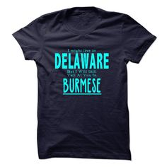 """I might live in DELAWARE, but i will still yell at you in BURMESE"" shirt is MUST have. Show it off proudly with this tee!"