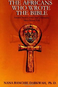 The Africans Who Wrote the Bible by Nana Banchie Darkwah http://www.amazon.com/dp/1884631061/ref=cm_sw_r_pi_dp_KJvNtb1NAKEJV0NG