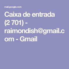 Caixa de entrada (2701) - raimondish@gmail.com - Gmail