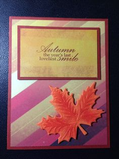 Don't you just love the fall colors? Paper and leaf die are from Crafters Companion (Autumn Morning). The leaf was cut out of orange foam and lightly stamped with a redish ink.