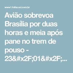 Avião sobrevoa Brasília por duas horas e meia após pane no trem de pouso - 23/01/2017 - Cotidiano - Folha de S.Paulo