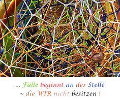 ... #Fülle beginnt an der Stelle ~ die WIR nicht #besitzen !