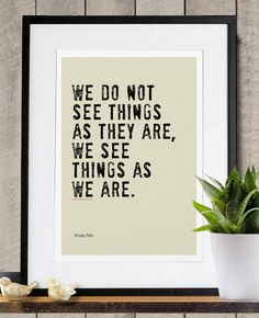 Shifting one's perspective can make a world of difference. This We See Things as We Are ($18) quote from Anais Nin says just that.