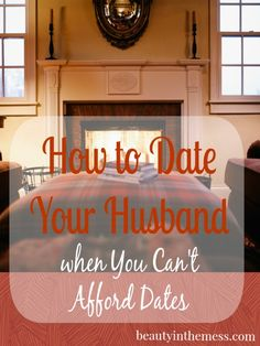 Ways to date your husband when you can't afford to go out on dates.