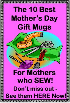 Great Gift Mugs for Mother's who SEW for Mother's Day! Gift Mugs, Gifts In A Mug, Great Gifts, Best Mothers Day Gifts, Knit Crochet, Comic Books, Sewing, Dressmaking, Couture
