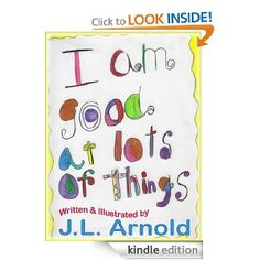 I am Good at Lots of Things is a children's book written by my daughter Jessica. I am so proud of her, she was just 7 when she started it. Now, it's on Amazon!
