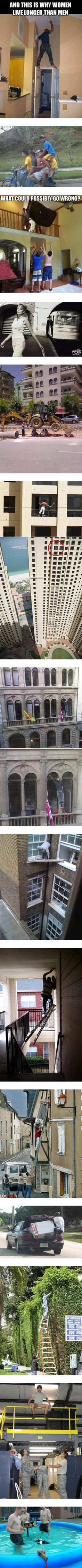 Reasons women live longer than men...when I saw the guy on the window and realized how far up he was I jumped a little bit