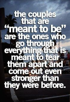 the couples who go through hell together form the strongest relationships....