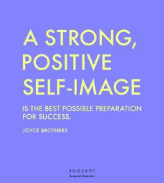 A strong, positive self-image is the best possible preparation for success. Self Image, Success, Calm, Strong, Positivity, Good Things