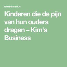 Kinderen die de pijn van hun ouders dragen – Kim's Business