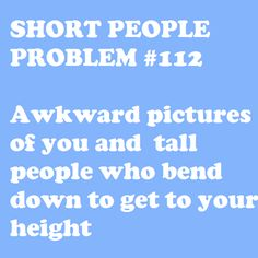 Short people problem Awkward pictures of you and tall people who bend down to get to your height. Short People Problems, Short Girl Problems, Thats The Way, That Way, Short People Quotes, Short People Humor, Short Sayings, Awkward Pictures, Family Pictures