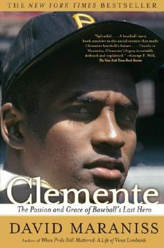 Clemente: The Passion and Grace of Baseball's Last Hero by David Maraniss  Finished February 4, 2015