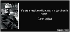 ~ Loren Eisley (Bio: Loren Eiseley was an American anthropologist, educator, philosopher, and natural science writer, who taught and published books from the 1950s through the 1970s. Quotes - http://izquotes.com/quote/56494)