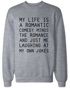 Funny Sweatshirts Unisex Grey Pullover Sweater - My Life Is a Romantic Comedy from 365 Printing Inc. Saved to Quick Saves. : Funny Sweatshirts Unisex Grey Pullover Sweater - My Life Is a Romantic Comedy from 365 Printing Inc. Saved to Quick Saves. Funny Shirts Women, Funny Shirt Sayings, Sarcastic Shirts, Shirts With Sayings, Funny Tshirts, Sports Sayings, Cute Funny Quotes, Sweatshirt Outfit, Graphic Sweatshirt