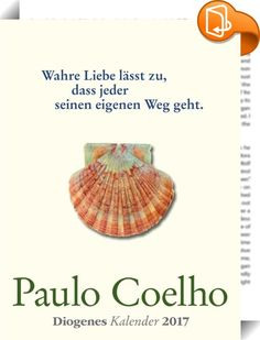 Coelho Wandkalender 2017    ::  Wegweisende Worte von Paulo Coelho mit Zitaten aus seinen Romanen @paulocoelho @diogenesverlag