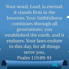 Psalms Your word, LORD, is eternal; Your laws endure to this day, for all things Praise The Lords, Praise And Worship, Psalm 119, Psalms, Bible Quotes, Bible Verses, Beautiful Verses, All Things New, Bible Knowledge