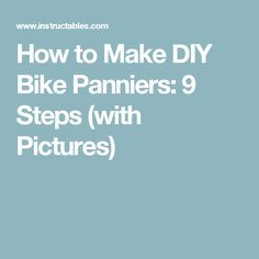 How to Make DIY Bike Panniers: 9 Steps (with Pictures)