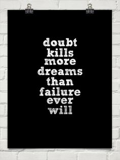 Doubt  kills  more dreams  than  failure  ever  will #2459