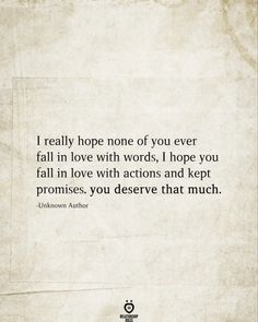 I Really Hope None Of You Ever Fall In Love With Words, I Hope You Fall In Love With Actions And Kept Promises