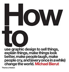 How to Use Graphic Design to Sell Things, Explain Things, Make Things Look Better, Make People Laugh, Make People Cry, and (Every Once in a While) Change the World by Michael Bierut http://www.amazon.com/dp/0500518262/ref=cm_sw_r_pi_dp_A0sfwb154S9CH