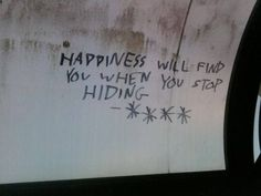 Happiness will find you when you stop hiding.