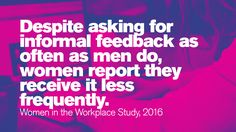 Despite asking for informal feedback as often as men do, women report they receive it less frequently. A Days March, Stem Science, Prime Time, Women In History, Workplace, Things To Think About, Neon Signs, Technology, Math