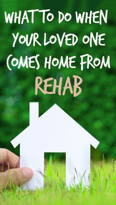 What To Do When Your Loved One Comes Home From Treatment  https://www.duffysrehab.com/blog/what-to-do-when-your-loved-one-comes-home-from-treatment