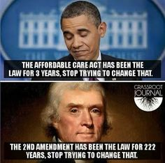"""ACA's been law 3 yrs stop trying to change it""... 2nd amendment's been law 222 yrs-stop trying to change that. Exemptions anyone? Cronies first."