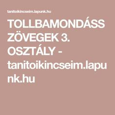 TOLLBAMONDÁSSZÖVEGEK 3. OSZTÁLY - tanitoikincseim.lapunk.hu Calm, Teaching, Education, School, Petra, Noel, Onderwijs, Learning, Tutorials
