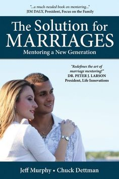 The Solution for Marriages: Mentoring a New Generation by Jeff Murphy