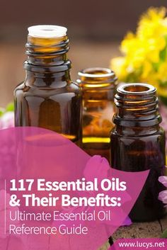 117 Essential Oils and Their Benefits: The Ultimate Essential Oil Reference Guide