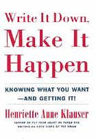 Write it down, make it happen : knowing what you want-- and getting it!