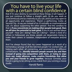 'You have to live your life with a certain blind confidence...'