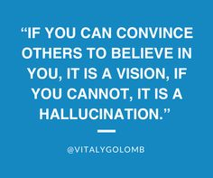 """""""If you can convince others to believe in you, it is a vision - if you cannot, it is a hallucination"""". - @Vitaly Golomb // #startups #quotes"""