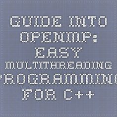 Guide into OpenMP: Easy multithreading programming for C++