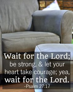 """Bible Verses About Patience: Psalm 27:14 """"Wait for the Lord."""""""